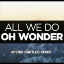 Oh Wonder - All We Do  (Aperio Bootleg)