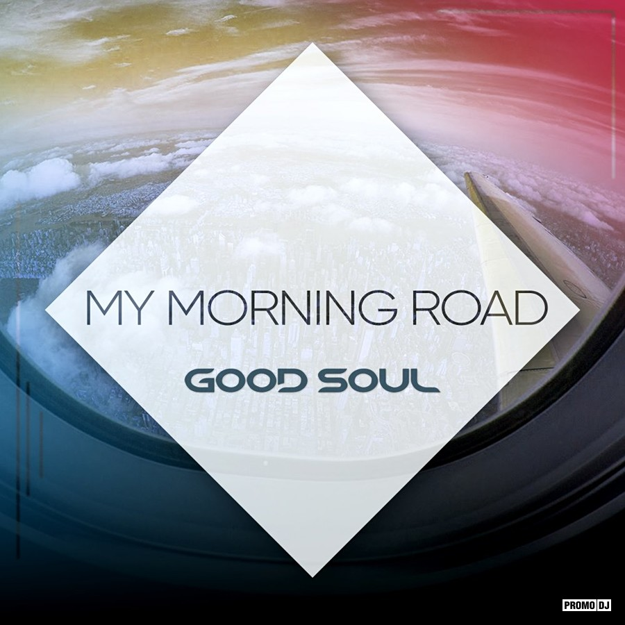 Good Soul - My Morning Road (Mix)