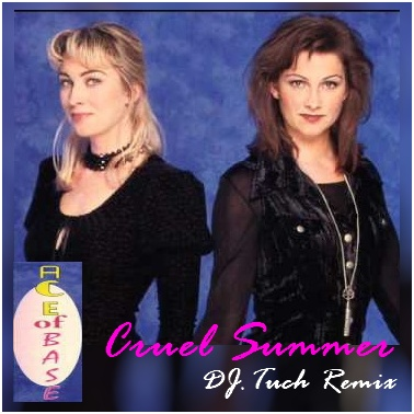 Ace of Base - Cruel Summer (DJ.Tuch Remix) ()