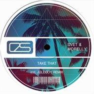 Svet  &  Morelly  - Take That (Juloboy Instrumental Mix)