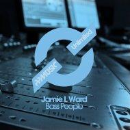 Jamie L Ward - Bass People (Original Mix)