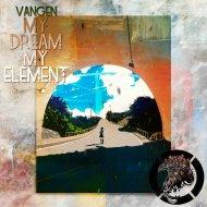 Vangen - My Dream My Element (Original Mix)