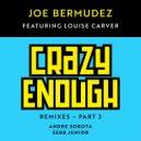 Joe Bermudez  &  Louise Carver  - Crazy Enough (feat. Louise Carver) (Sebb Junior Remix)
