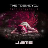 Jaime - Time to Give You (Bass Dreams Edit)
