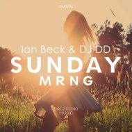 Ian Beck & DJ DD & Narciso - Sunday Mrng (feat. Narciso) (Original Mix)