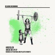 Kreisler  - Break Me Up (Plastic Robots Remix)