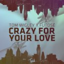 Tom Wigley & Futosé - Crazy For Your Love (Original Mix)