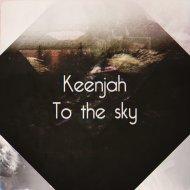 Keenjah - To the sky (Original Mix)