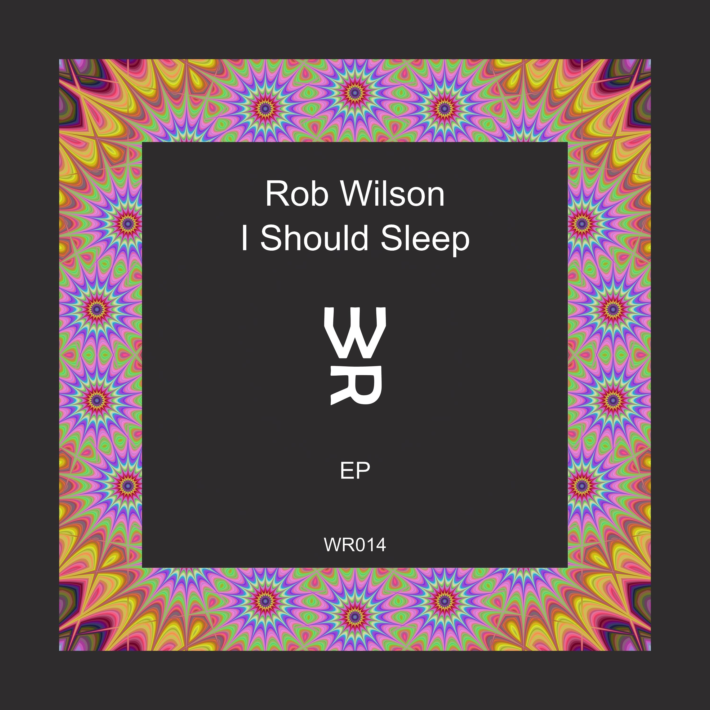 Rob Wilson - I Should Sleep (Original mix)