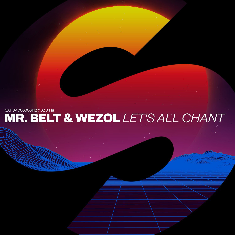 Mr. Belt & Wezol - Let\'s All Chant (Original Mix)