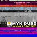 Myk Dubz - Having A Good Time  (Original Mix)