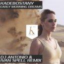Kadebostany  -  Early Morning Dreams  (DJ Antonio & Ivan Spell Remix)
