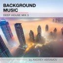 Andrey Abramov - Deep House (Mix 3)