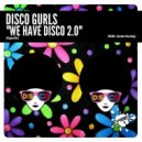 Disco Gurls - We Have Disco 2.0  (Original Mix)