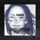 Sade  -  Hang On To Your Love (Greg Delon Bootleg)