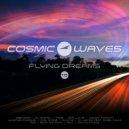 Cosmic Waves - Flying Dreams - 016  (07.04.2018)