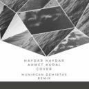 Ahmet Kural  - Haydar Haydar  (Cover Munircan Demirtas Remix)
