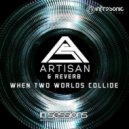 Artisan & Reverb - When Two Worlds Collide  (Extended Mix)