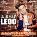 Элджей - Lego (Dj Tarantino & Dj Dyxanin Remix)