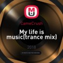 CameCrush - My life is music (trance mix) ()