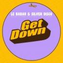 Le Babar & Silver Disco - Get Down  (Go Go Bizkitt Remix)