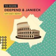 Deepend, Janieck - To Rome (Kim Kaey Extended Remix)