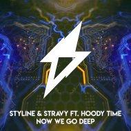 Styline & Stravy ft. Hoody Time - Now We Go Deep (Original Mix)
