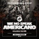 Yolanda Be Cool & DCUP - We No Speak Americano (Roland Remix)