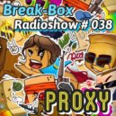 Break-Box Redioshow # 38 - mix by PrOxY ()