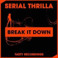 Serial Thrilla - Break It Down  (Radio Mix)