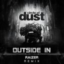 Circle of Dust  -  Outside In  (Raizer Remix)