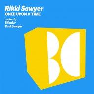 Rikki Sawyer - Once Upon a Time  (Silinder Remix)
