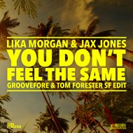 Lika Morgan & Jax Jones - You Don\'t Feel The Same  (Groovefore & Tom Forester Sunrise Festival Edit)