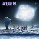 ALIEN - Boredom (Somewhere In Frozen Abode) (original version)