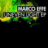 Marco Effe - Uneven Light (Original Mix)