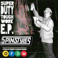 Spinstyles - Super Duty Tough Work  (Original Mix)