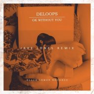 DeLoops - OK Without You (Jake Jones Remix)