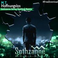 M.T. - Hoffnungslos  (Sothzanne String Remix)