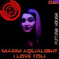 Maxim Aqualight - I Love You (Original Mix)