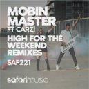 Mobin Master Ft. CARZi - High For The Weekend (Remixes 1) (Extended)