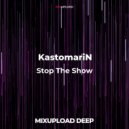 KastomariN - Stop The Show (Original Mix)