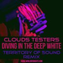 Clouds Testers - Diving In The Deep White (Territory of Sound Remix)