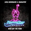 Luca Debonaire & Sharapov - Who Got The Funky Sound (Original Mix)