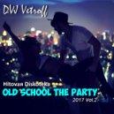 Dvj Vetroff - Hitovaя Diskoteka.Old School The Party\'2017(Part.2) ()
