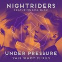 Nightriders feat. Lisa Shaw - Under Pressure  (Yam Who? Vocal Mix)