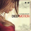 Dj Rush Extazy - Deep Motion vol.9 ()