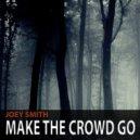 JOEY SMITH - Make The Crowd Go (Original Mix)