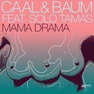 Caal & Baum feat. Solo Tamas - Mama Drama (Original Mix) ()