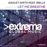 Ashley Smith Feat. Rielle - Let Me Breathe  (Original Mix)