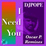 DjPope - I Need You (Oscar P. Vocal Mix)